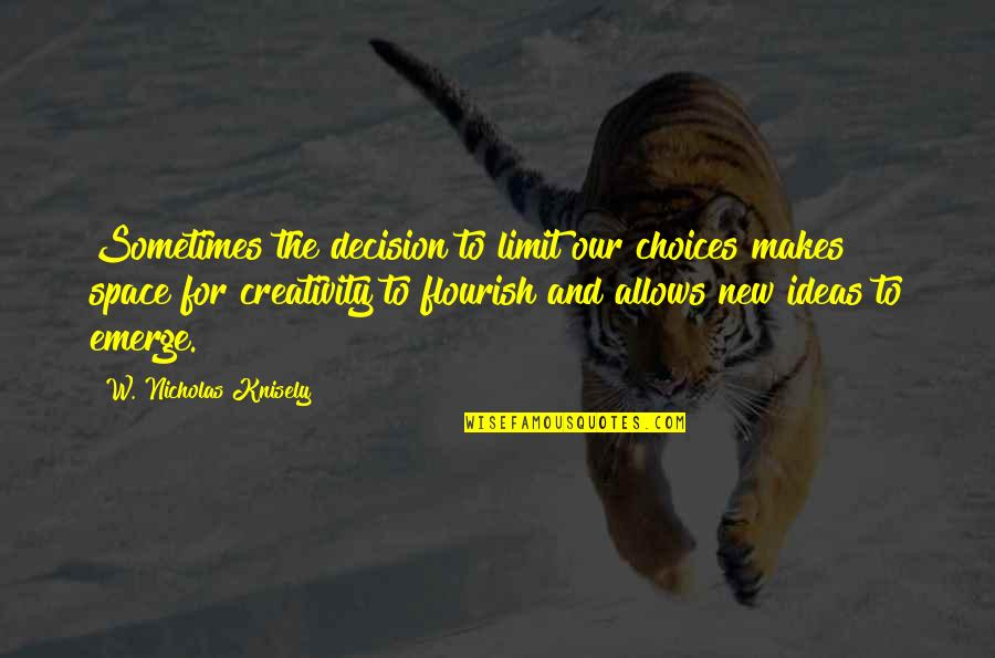 Soccer Tactics Quotes By W. Nicholas Knisely: Sometimes the decision to limit our choices makes