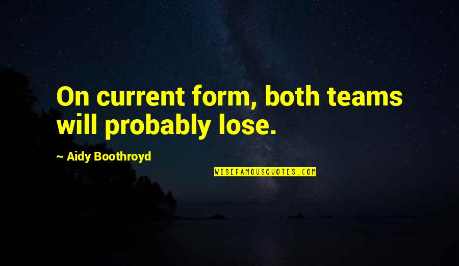 Soccer Teams Quotes By Aidy Boothroyd: On current form, both teams will probably lose.