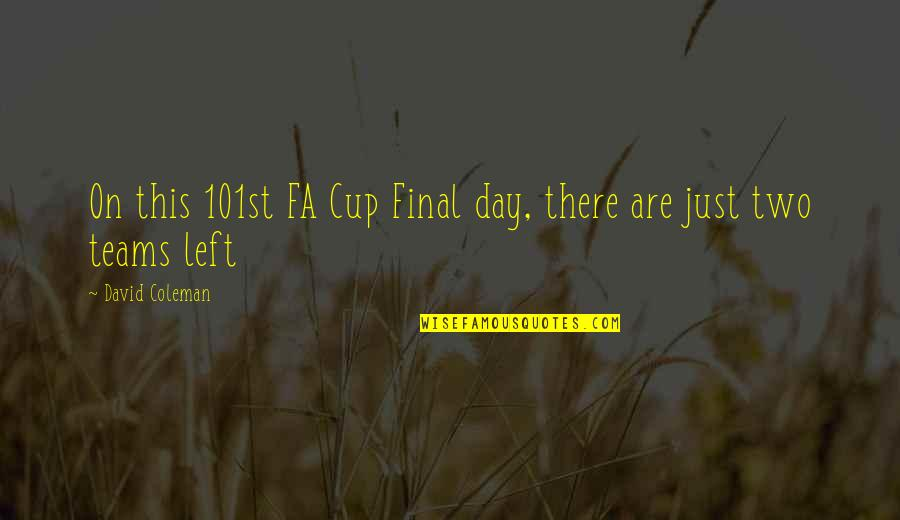 Soccer Teams Quotes By David Coleman: On this 101st FA Cup Final day, there