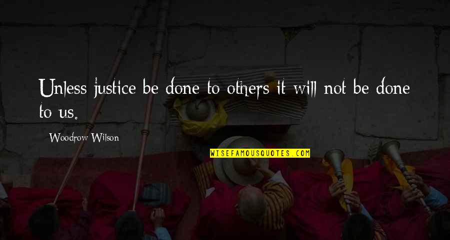 Social Classes In To Kill A Mockingbird Quotes By Woodrow Wilson: Unless justice be done to others it will