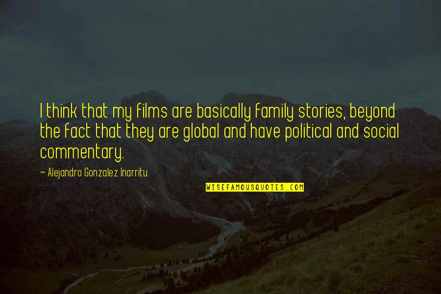 Social Commentary Quotes By Alejandro Gonzalez Inarritu: I think that my films are basically family