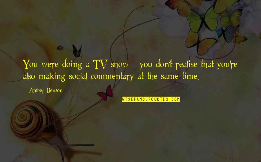 Social Commentary Quotes By Amber Benson: You were doing a TV show - you
