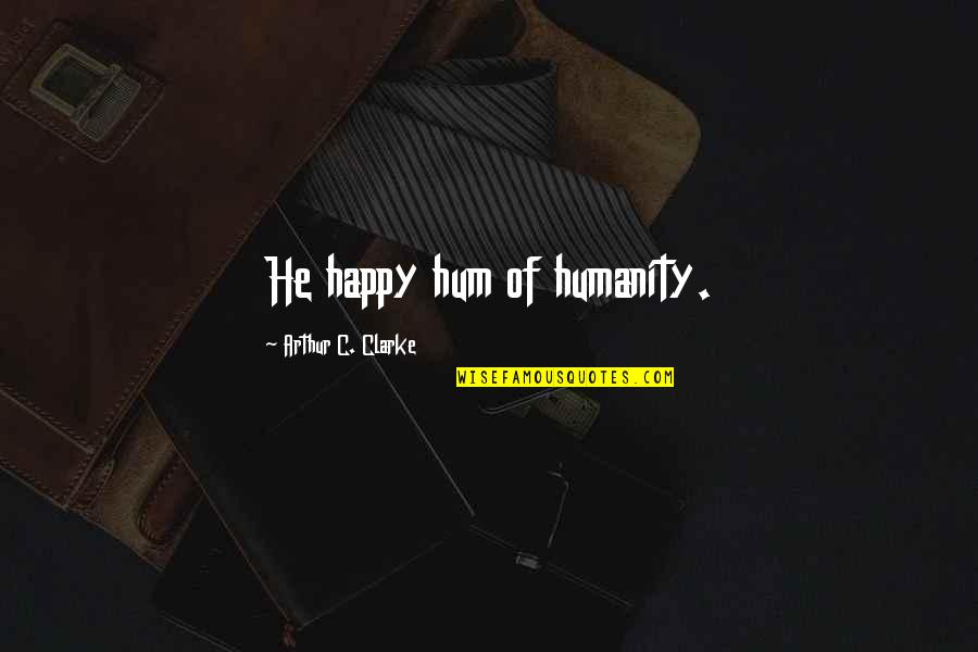Social Commentary Quotes By Arthur C. Clarke: He happy hum of humanity.