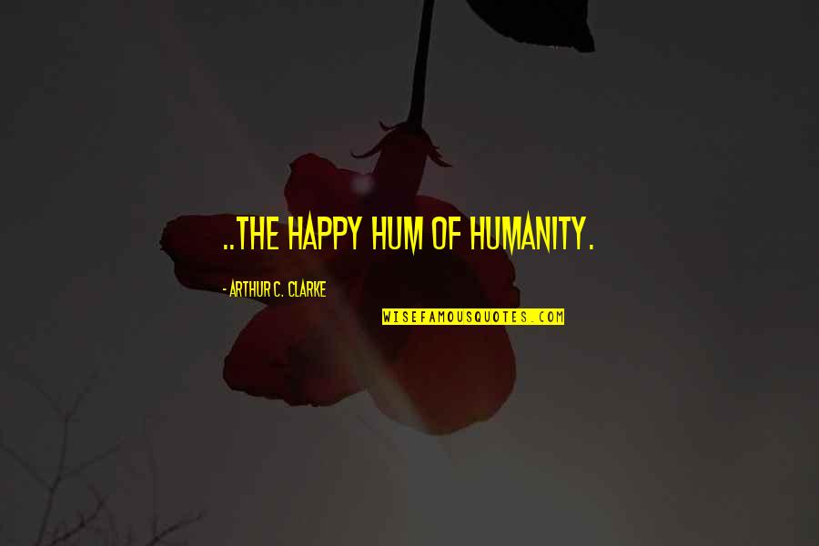 Social Commentary Quotes By Arthur C. Clarke: ..the happy hum of humanity.