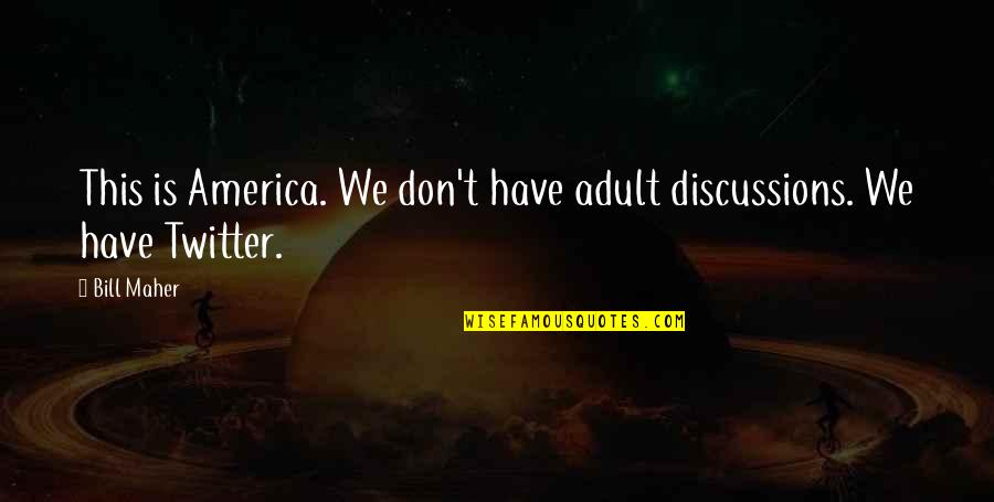 Social Commentary Quotes By Bill Maher: This is America. We don't have adult discussions.