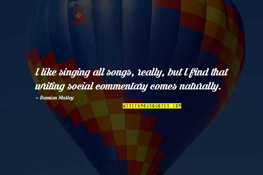 Social Commentary Quotes By Damian Marley: I like singing all songs, really, but I