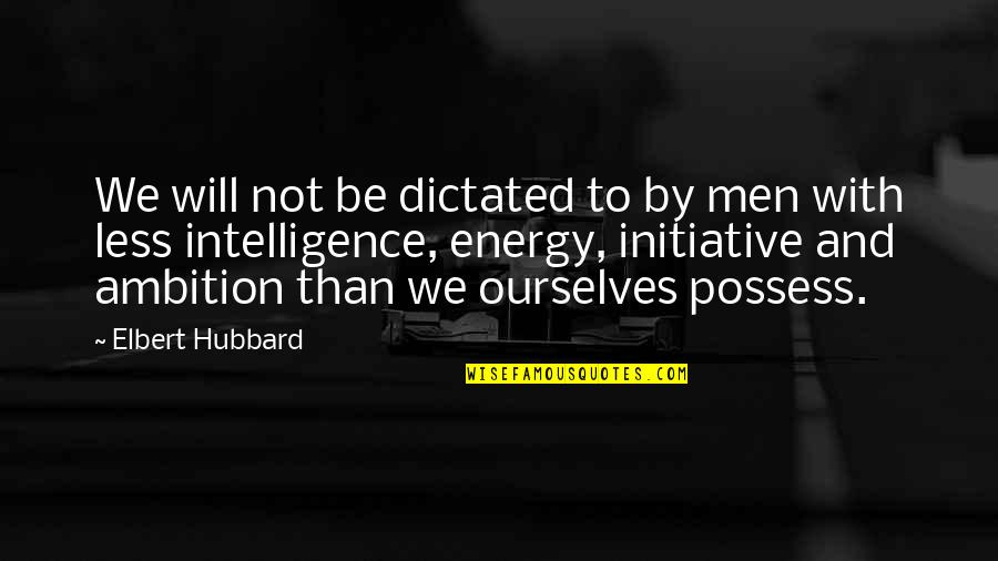 Social Commentary Quotes By Elbert Hubbard: We will not be dictated to by men
