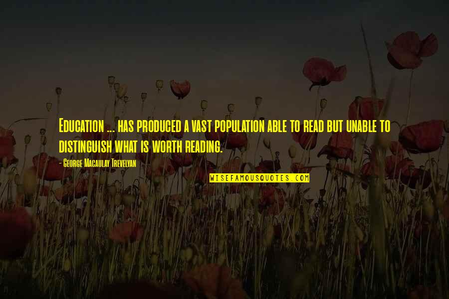 Social Commentary Quotes By George Macaulay Trevelyan: Education ... has produced a vast population able