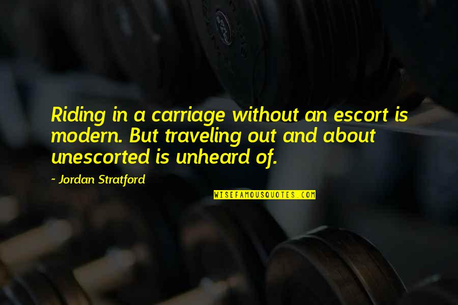 Social Commentary Quotes By Jordan Stratford: Riding in a carriage without an escort is