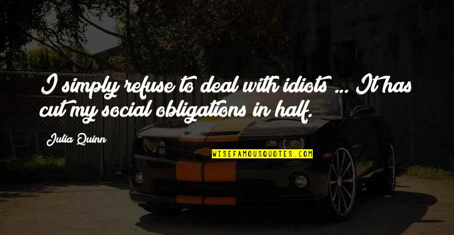 Social Commentary Quotes By Julia Quinn: I simply refuse to deal with idiots ...