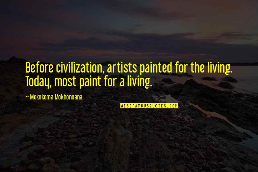 Social Commentary Quotes By Mokokoma Mokhonoana: Before civilization, artists painted for the living. Today,