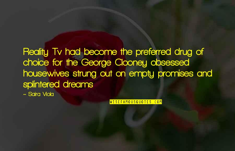Social Commentary Quotes By Saira Viola: Reality Tv had become the preferred drug of