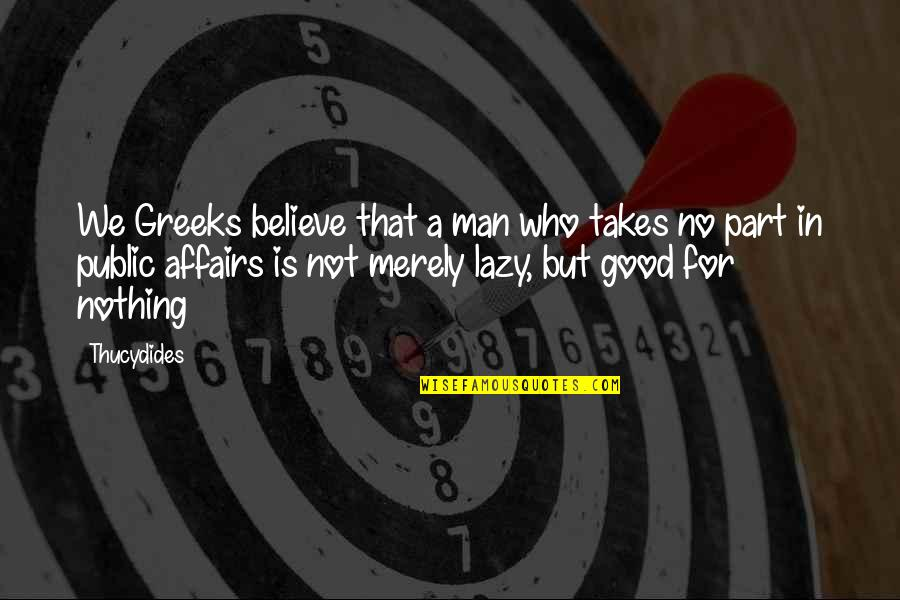 Social Commentary Quotes By Thucydides: We Greeks believe that a man who takes