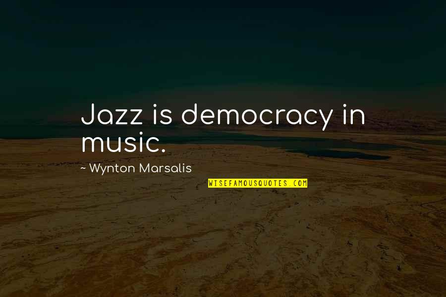 Social Commentary Quotes By Wynton Marsalis: Jazz is democracy in music.