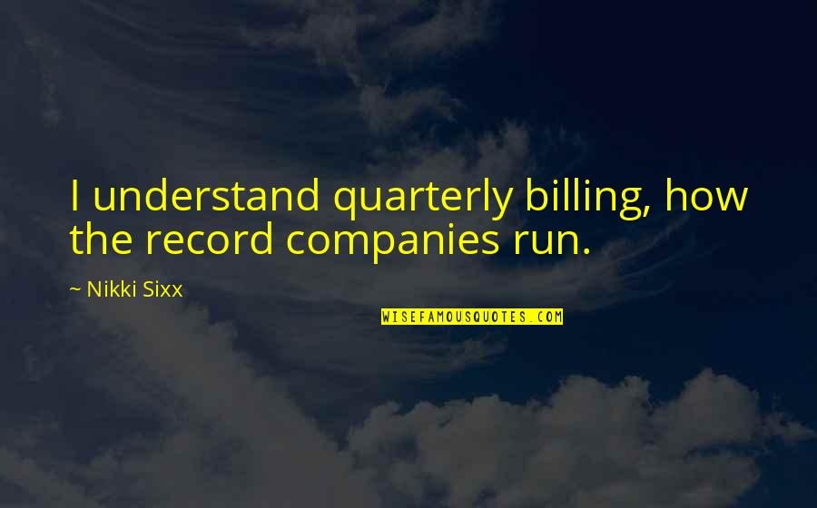 Social Competence Quotes By Nikki Sixx: I understand quarterly billing, how the record companies