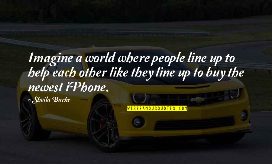 Social Competence Quotes By Sheila Burke: Imagine a world where people line up to