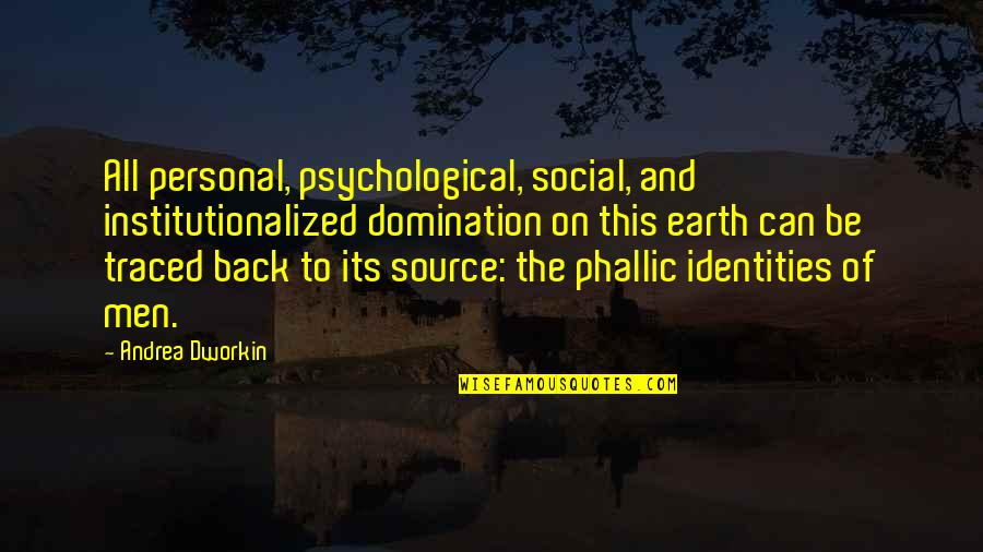 Social Identity Quotes By Andrea Dworkin: All personal, psychological, social, and institutionalized domination on