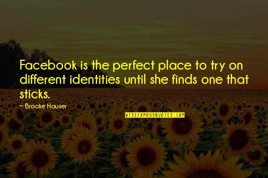 Social Identity Quotes By Brooke Hauser: Facebook is the perfect place to try on
