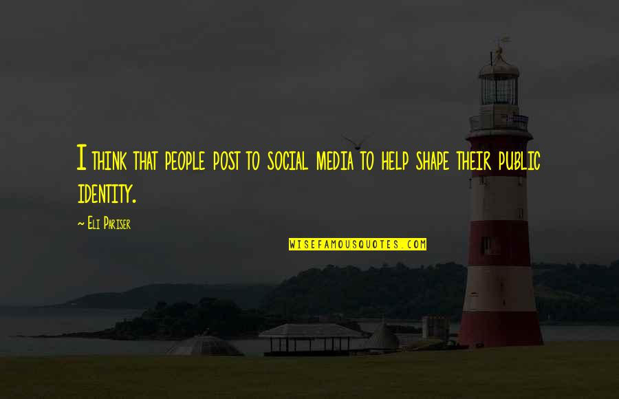Social Identity Quotes By Eli Pariser: I think that people post to social media