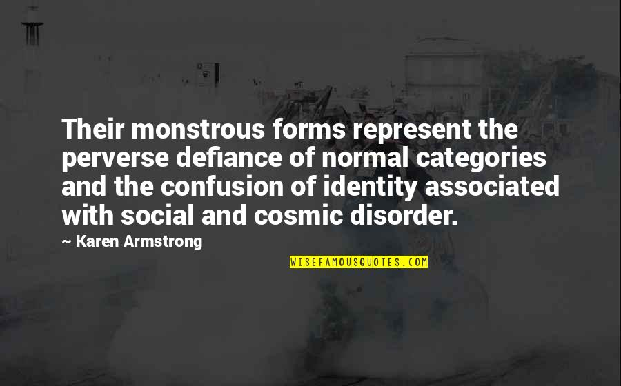 Social Identity Quotes By Karen Armstrong: Their monstrous forms represent the perverse defiance of