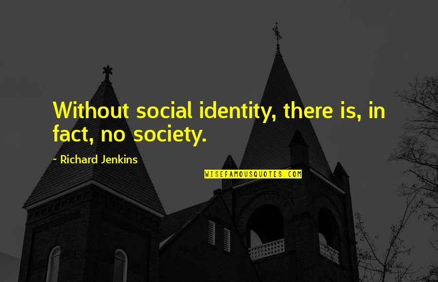 Social Identity Quotes By Richard Jenkins: Without social identity, there is, in fact, no
