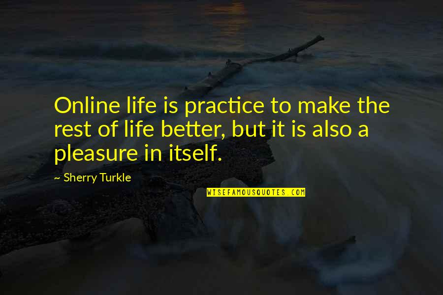Social Identity Quotes By Sherry Turkle: Online life is practice to make the rest