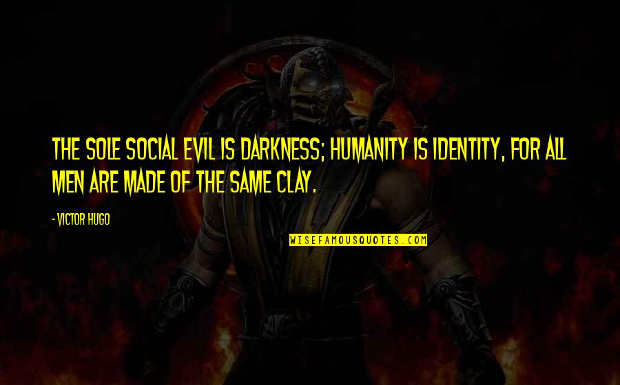 Social Identity Quotes By Victor Hugo: The sole social evil is darkness; humanity is