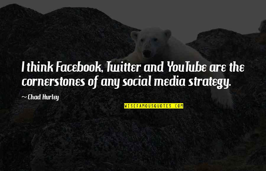 Social Media Strategy Quotes By Chad Hurley: I think Facebook, Twitter and YouTube are the