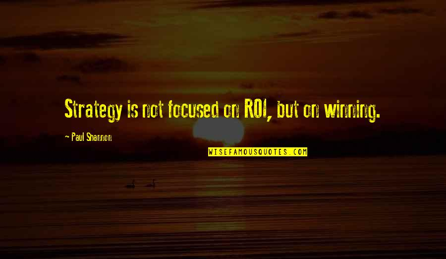 Social Media Strategy Quotes By Paul Shannon: Strategy is not focused on ROI, but on