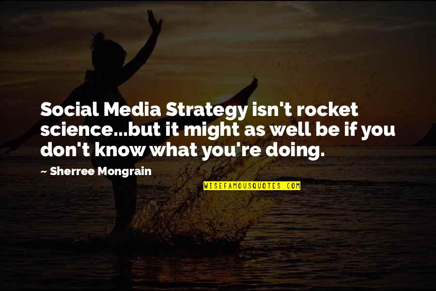 Social Media Strategy Quotes By Sherree Mongrain: Social Media Strategy isn't rocket science...but it might