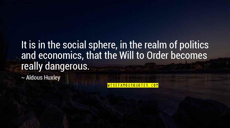 Social Order Quotes By Aldous Huxley: It is in the social sphere, in the
