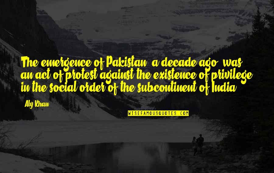 Social Order Quotes By Aly Khan: The emergence of Pakistan, a decade ago, was