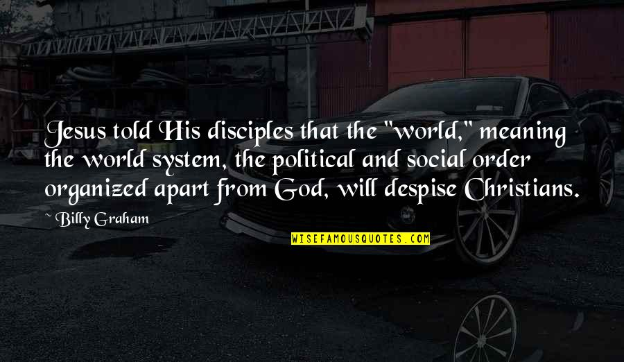 """Social Order Quotes By Billy Graham: Jesus told His disciples that the """"world,"""" meaning"""