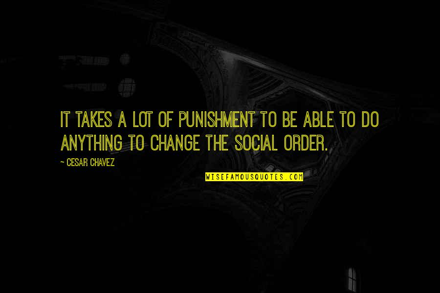 Social Order Quotes By Cesar Chavez: It takes a lot of punishment to be
