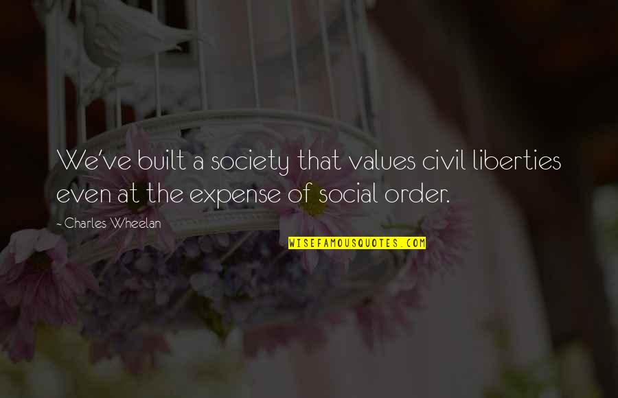 Social Order Quotes By Charles Wheelan: We've built a society that values civil liberties