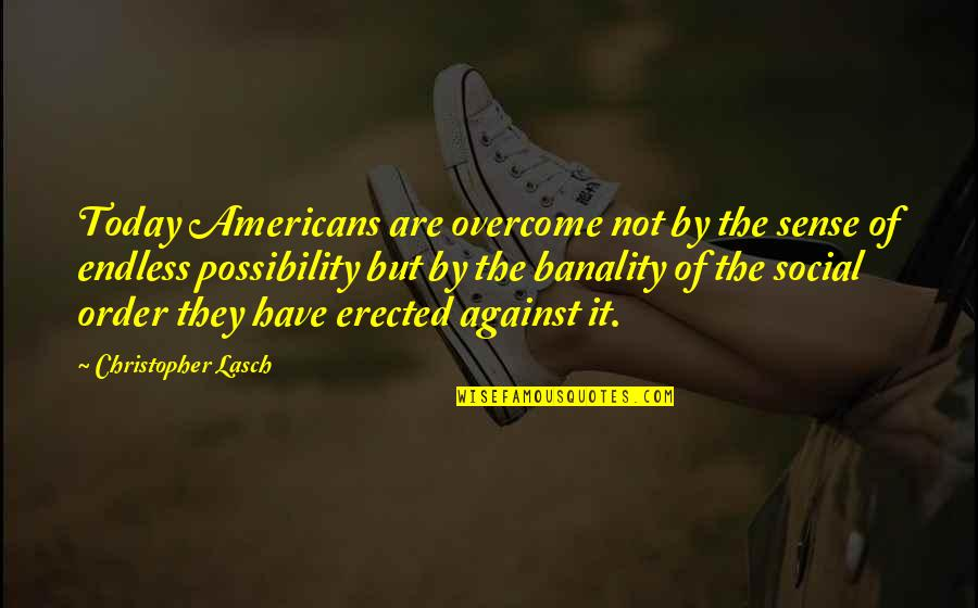 Social Order Quotes By Christopher Lasch: Today Americans are overcome not by the sense