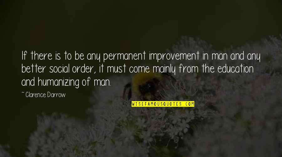 Social Order Quotes By Clarence Darrow: If there is to be any permanent improvement