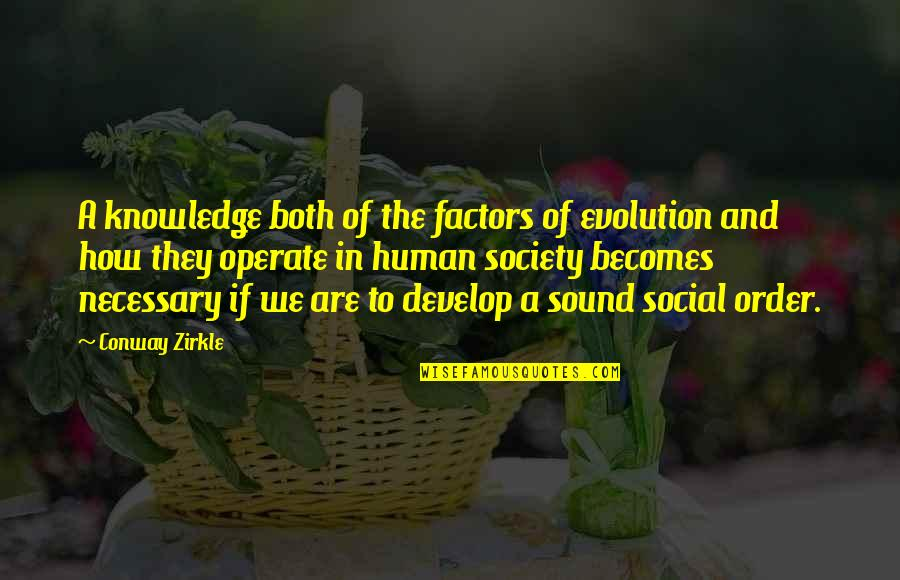 Social Order Quotes By Conway Zirkle: A knowledge both of the factors of evolution