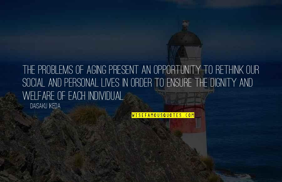 Social Order Quotes By Daisaku Ikeda: The problems of aging present an opportunity to