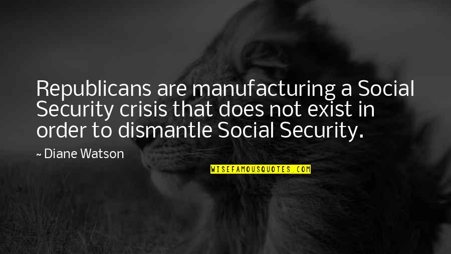 Social Order Quotes By Diane Watson: Republicans are manufacturing a Social Security crisis that