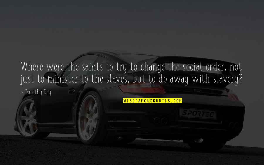Social Order Quotes By Dorothy Day: Where were the saints to try to change