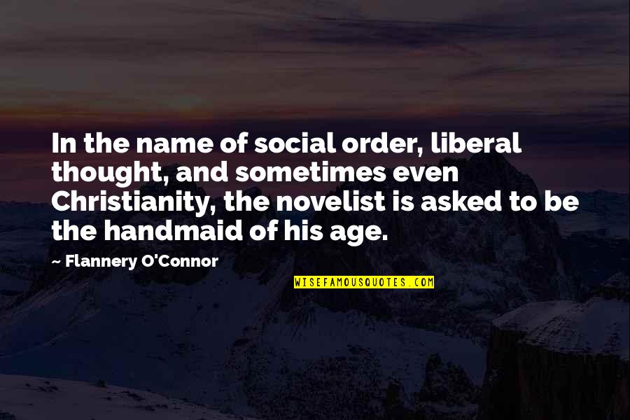 Social Order Quotes By Flannery O'Connor: In the name of social order, liberal thought,