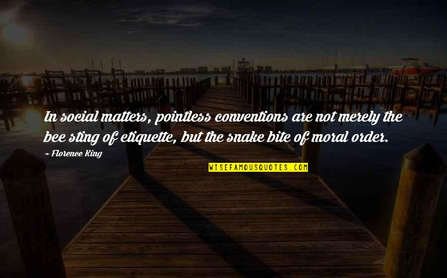 Social Order Quotes By Florence King: In social matters, pointless conventions are not merely