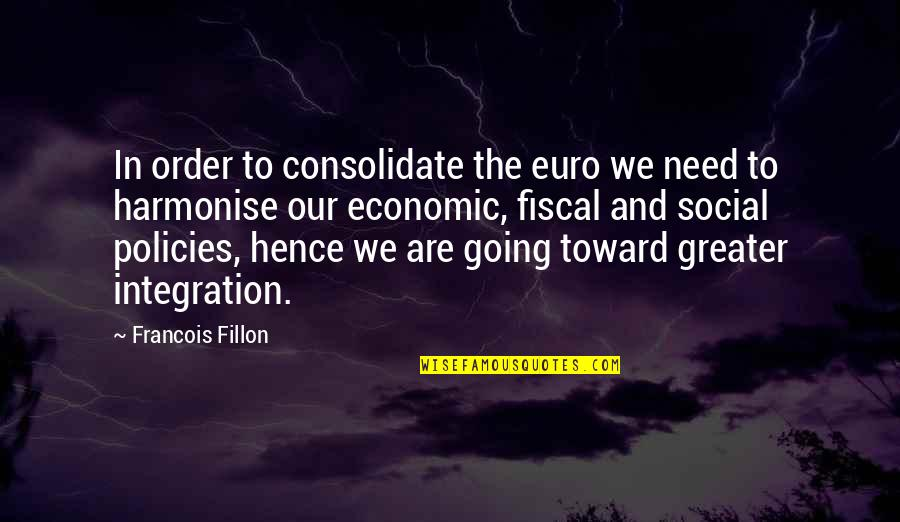 Social Order Quotes By Francois Fillon: In order to consolidate the euro we need