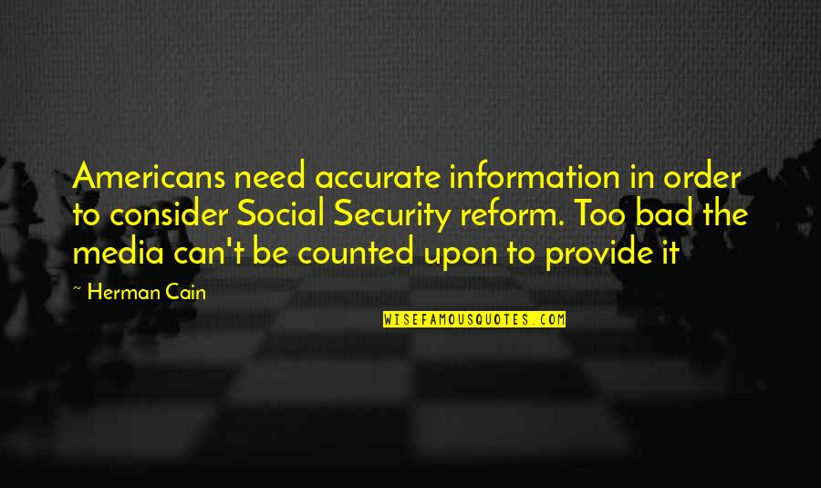 Social Order Quotes By Herman Cain: Americans need accurate information in order to consider