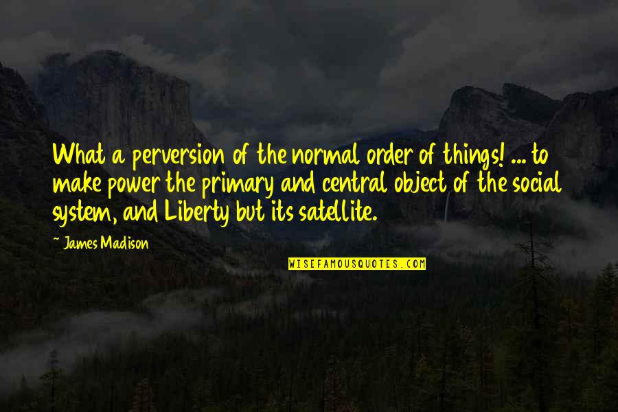 Social Order Quotes By James Madison: What a perversion of the normal order of