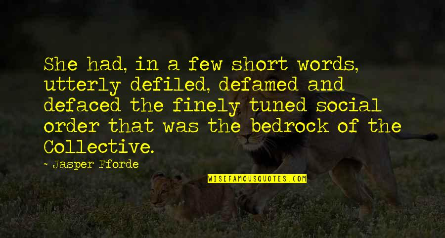 Social Order Quotes By Jasper Fforde: She had, in a few short words, utterly