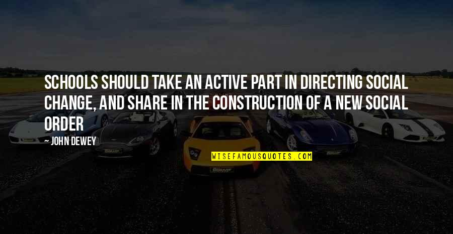 Social Order Quotes By John Dewey: Schools should take an active part in directing