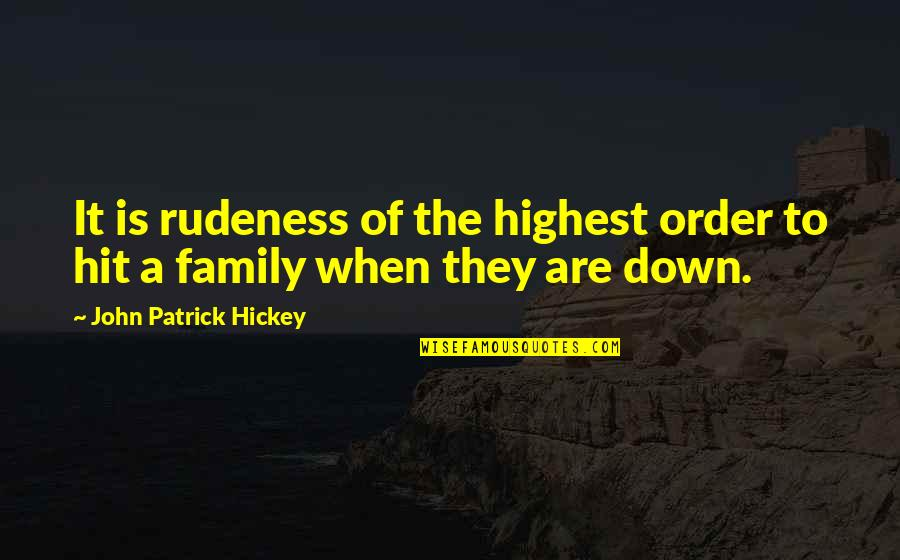 Social Order Quotes By John Patrick Hickey: It is rudeness of the highest order to