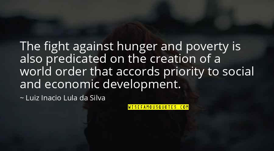 Social Order Quotes By Luiz Inacio Lula Da Silva: The fight against hunger and poverty is also